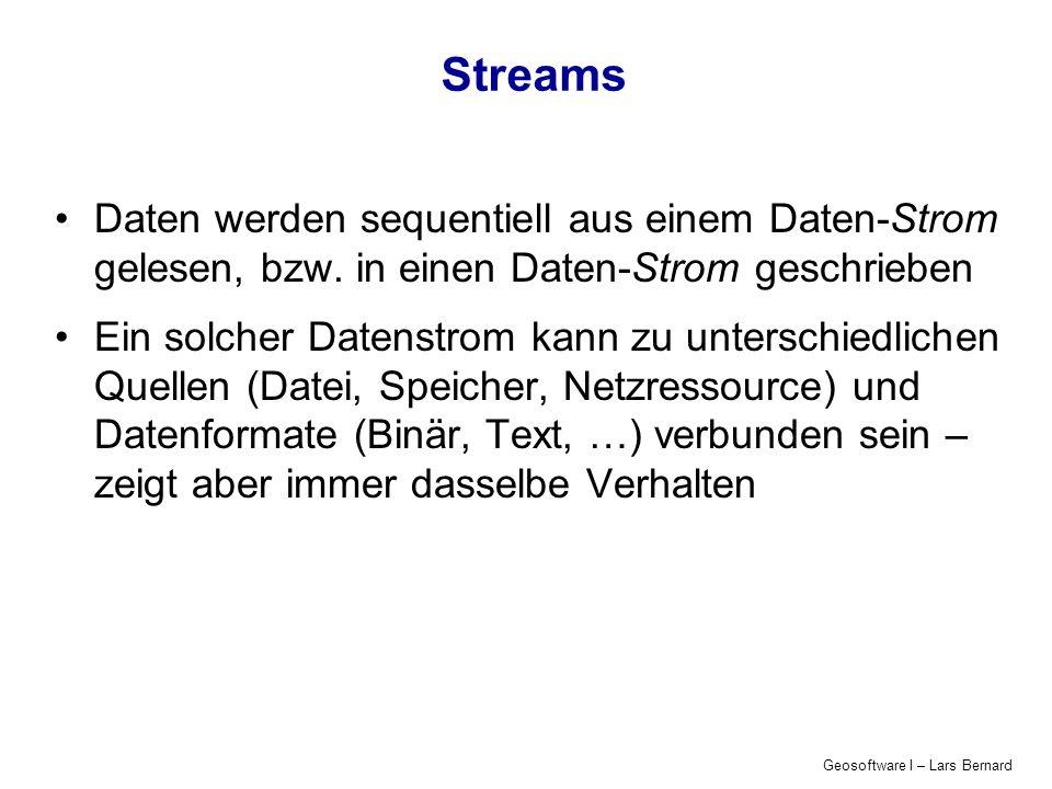 Geosoftware I – Lars Bernard Streams Daten werden sequentiell aus einem Daten-Strom gelesen, bzw.