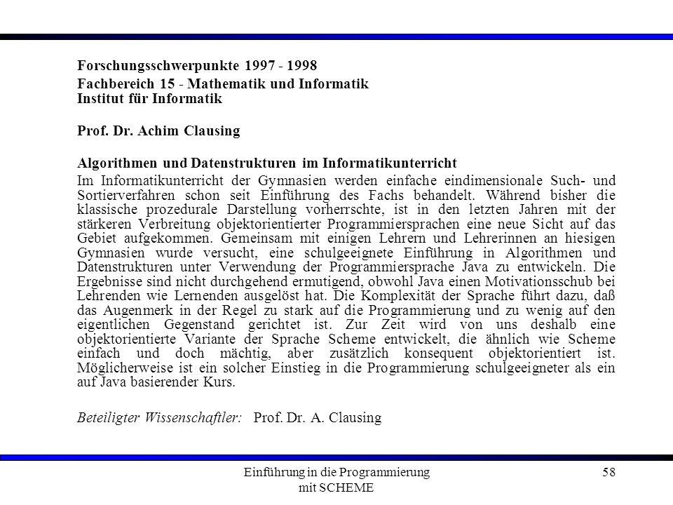 Einführung in die Programmierung mit SCHEME 58 Forschungsschwerpunkte 1997 - 1998 Fachbereich 15 - Mathematik und Informatik Institut für Informatik Prof.