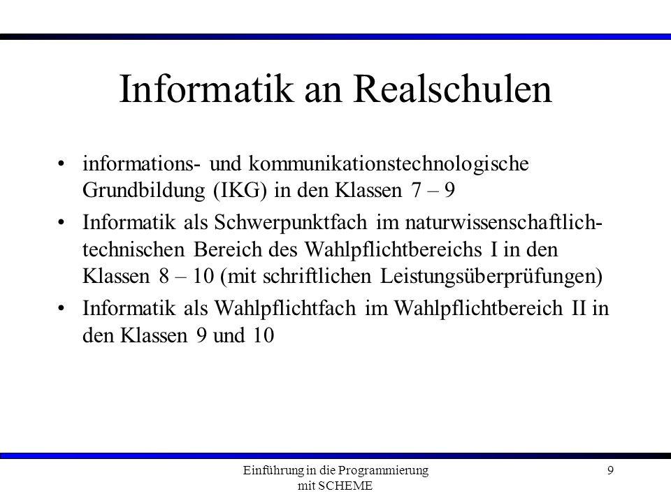 Einführung in die Programmierung mit SCHEME 30 11/I – 11/II Grundsätzliche Orientierung Vermittlung von informatischen Arbeitstechnicken Algorithmische Grundschulung Basiskenntnisse anhand eines ausgewählten Paradigmas Lösung von Grundaufgaben Schema: Analysieren / Modellieren / Konstruieren / Bewerten
