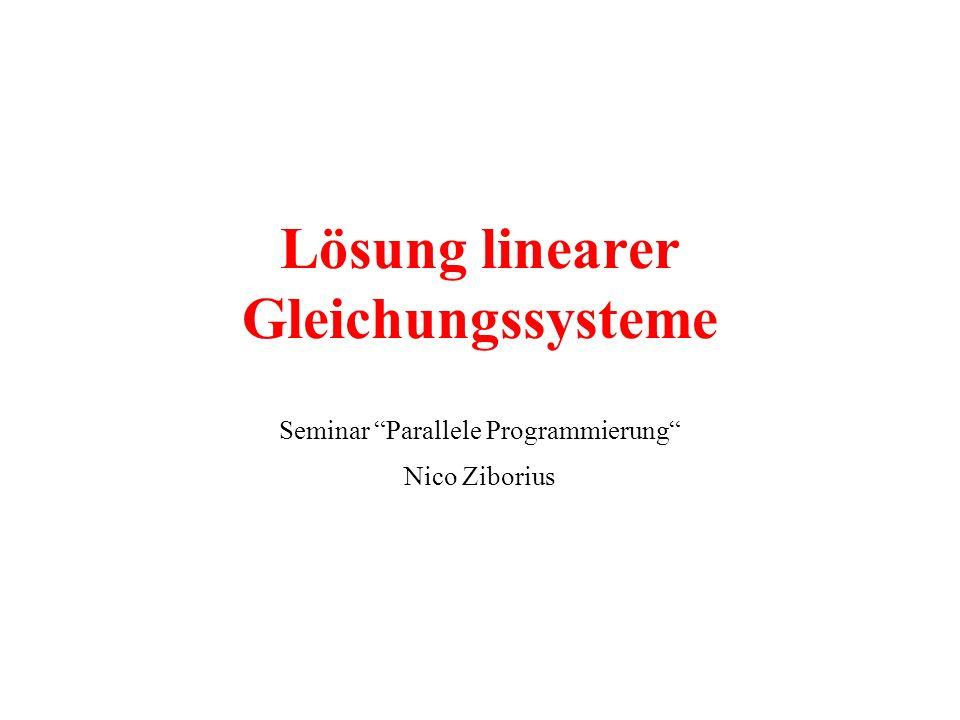 Lösung linearer Gleichungssysteme Seminar Parallele Programmierung Nico Ziborius