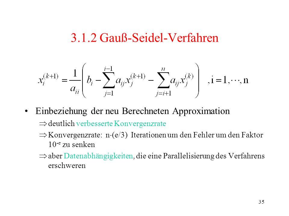 35 3.1.2 Gauß-Seidel-Verfahren Einbeziehung der neu Berechneten Approximation deutlich verbesserte Konvergenzrate Konvergenzrate: n (e/3) Iterationen