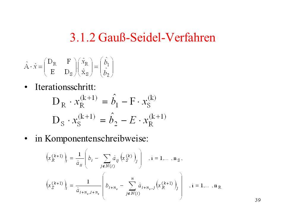 39 3.1.2 Gauß-Seidel-Verfahren Iterationsschritt: in Komponentenschreibweise: