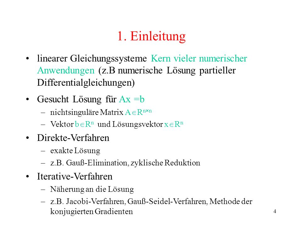 4 1. Einleitung linearer Gleichungssysteme Kern vieler numerischer Anwendungen (z.B numerische Lösung partieller Differentialgleichungen) Gesucht Lösu
