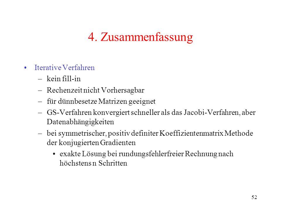 52 4. Zusammenfassung Iterative Verfahren –kein fill-in –Rechenzeit nicht Vorhersagbar –für dünnbesetze Matrizen geeignet –GS-Verfahren konvergiert sc