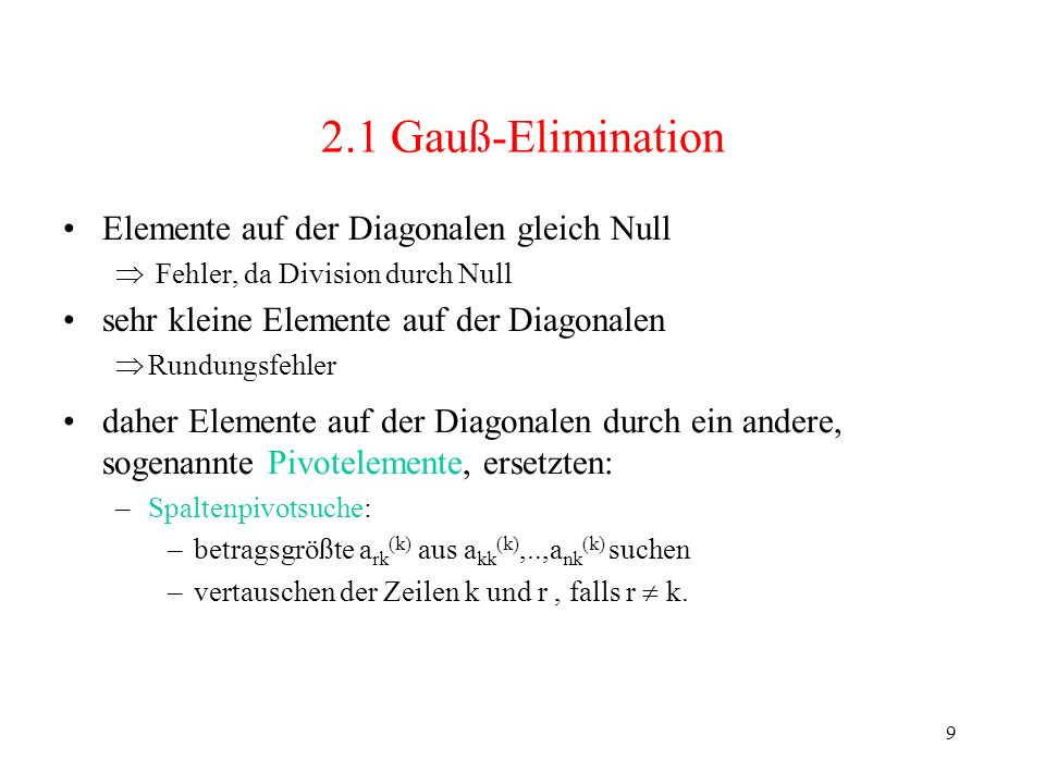 9 2.1 Gauß-Elimination Elemente auf der Diagonalen gleich Null Fehler, da Division durch Null sehr kleine Elemente auf der Diagonalen Rundungsfehler d