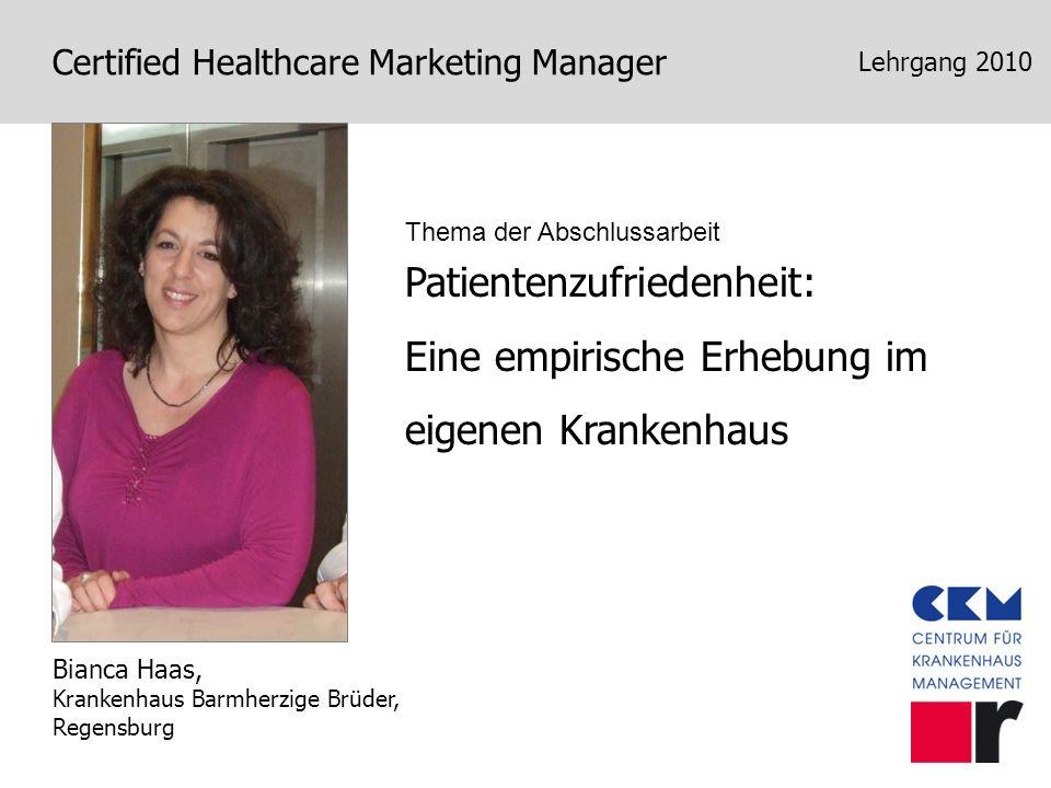 Patientenzufriedenheit: Eine empirische Erhebung im eigenen Krankenhaus Bianca Haas, Krankenhaus Barmherzige Brüder, Regensburg Certified Healthcare M