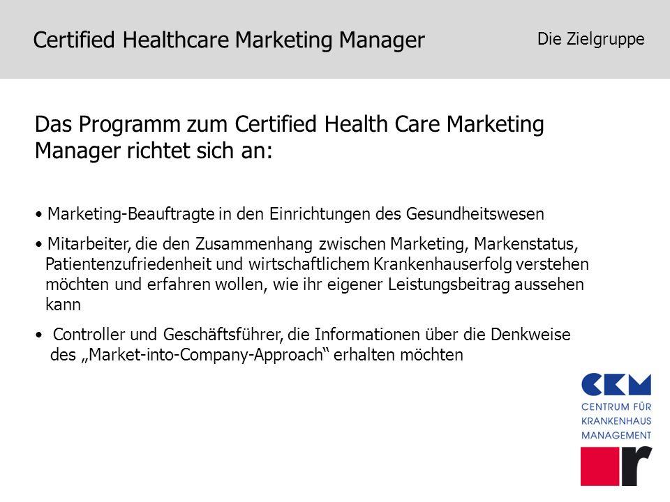 Certified Healthcare Marketing Manager Die Zielgruppe Das Programm zum Certified Health Care Marketing Manager richtet sich an: Marketing-Beauftragte