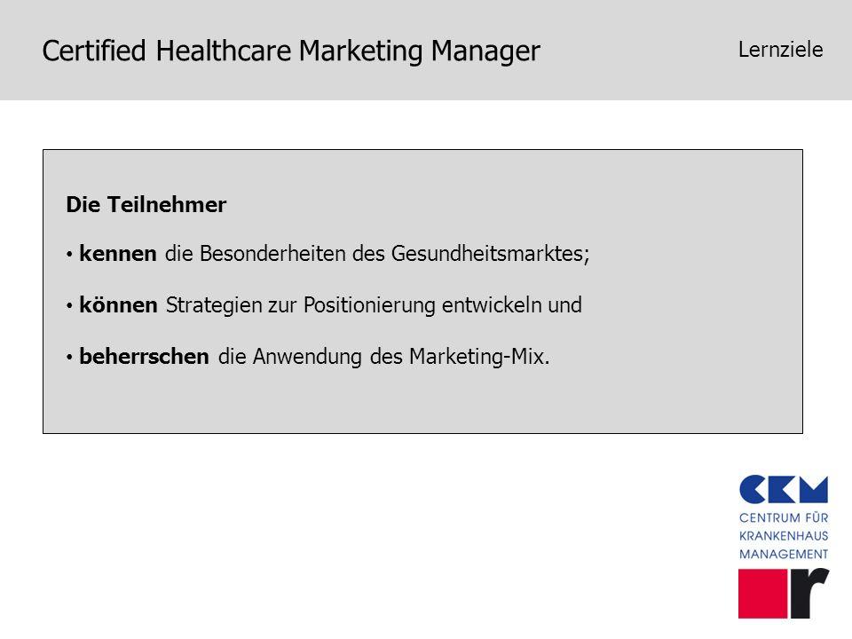 Certified Healthcare Marketing Manager Lernziele Die Teilnehmer kennen die Besonderheiten des Gesundheitsmarktes; können Strategien zur Positionierung