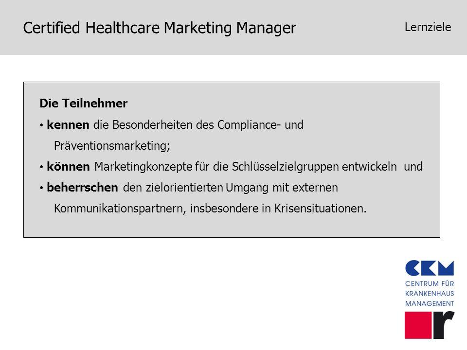 Certified Healthcare Marketing Manager Lernziele Die Teilnehmer kennen die Besonderheiten des Compliance- und Präventionsmarketing; können Marketingko