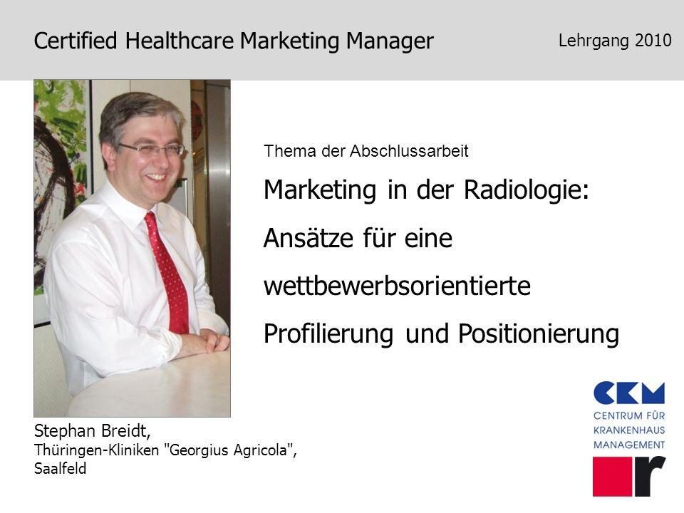 Certified Healthcare Marketing Manager Marketing in der Radiologie: Ansätze für eine wettbewerbsorientierte Profilierung und Positionierung Stephan Br