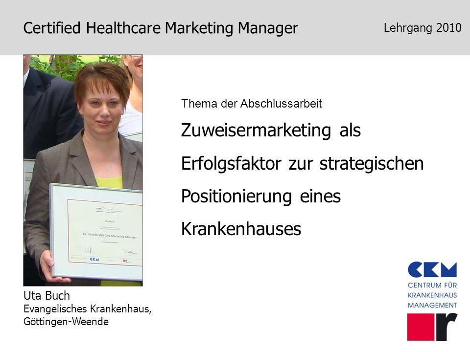 Certified Healthcare Marketing Manager Lernziele Die Teilnehmer kennen die Besonderheiten des Gesundheitsmarktes; können Strategien zur Positionierung entwickeln und beherrschen die Anwendung des Marketing-Mix.