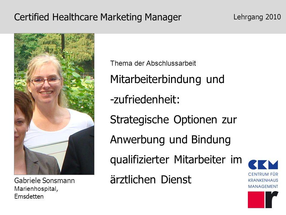 Certified Healthcare Marketing Manager Lehrgang 2010 Mitarbeiterbindung und -zufriedenheit: Strategische Optionen zur Anwerbung und Bindung qualifizie