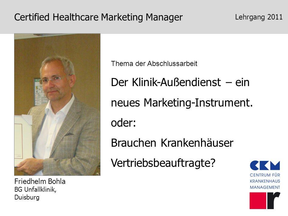 Certified Healthcare Marketing Manager Lehrgang 2011 Der Klinik-Außendienst – ein neues Marketing-Instrument. oder: Brauchen Krankenhäuser Vertriebsbe