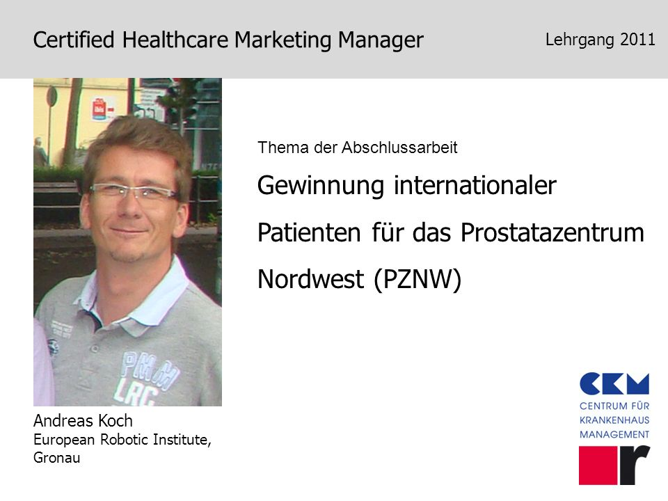 Certified Healthcare Marketing Manager Lehrgang 2011 Gewinnung internationaler Patienten für das Prostatazentrum Nordwest (PZNW) Andreas Koch European
