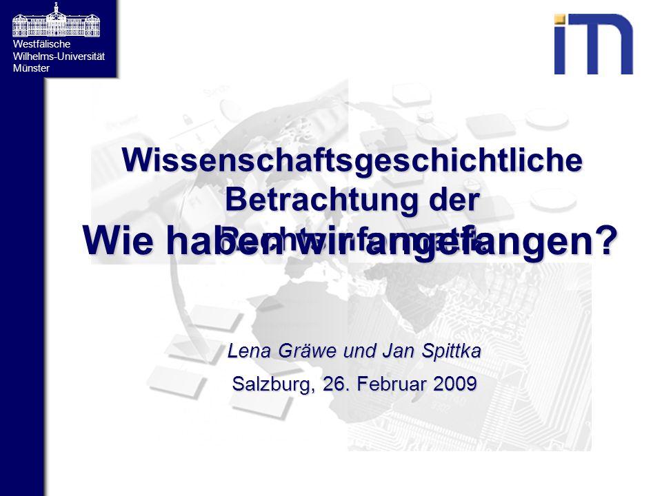 Westfälische Wilhelms-Universität Münster Wissenschaftsgeschichtliche Betrachtung der Rechtsinformatik Lena Gräwe und Jan Spittka Salzburg, 26. Februa