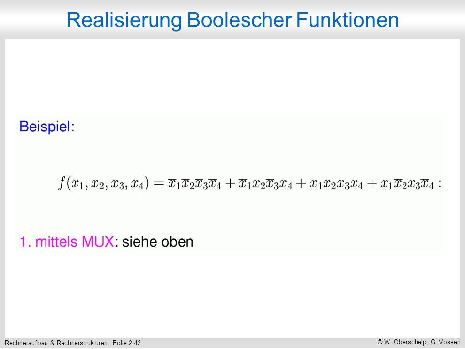 Rechneraufbau & Rechnerstrukturen, Folie 2.42 © W. Oberschelp, G. Vossen Realisierung Boolescher Funktionen