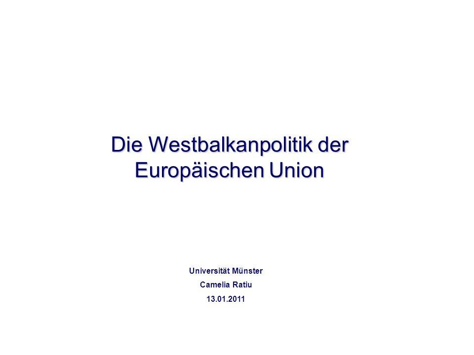 Die Westbalkanpolitik der Europäischen Union Universität Münster Camelia Ratiu 13.01.2011