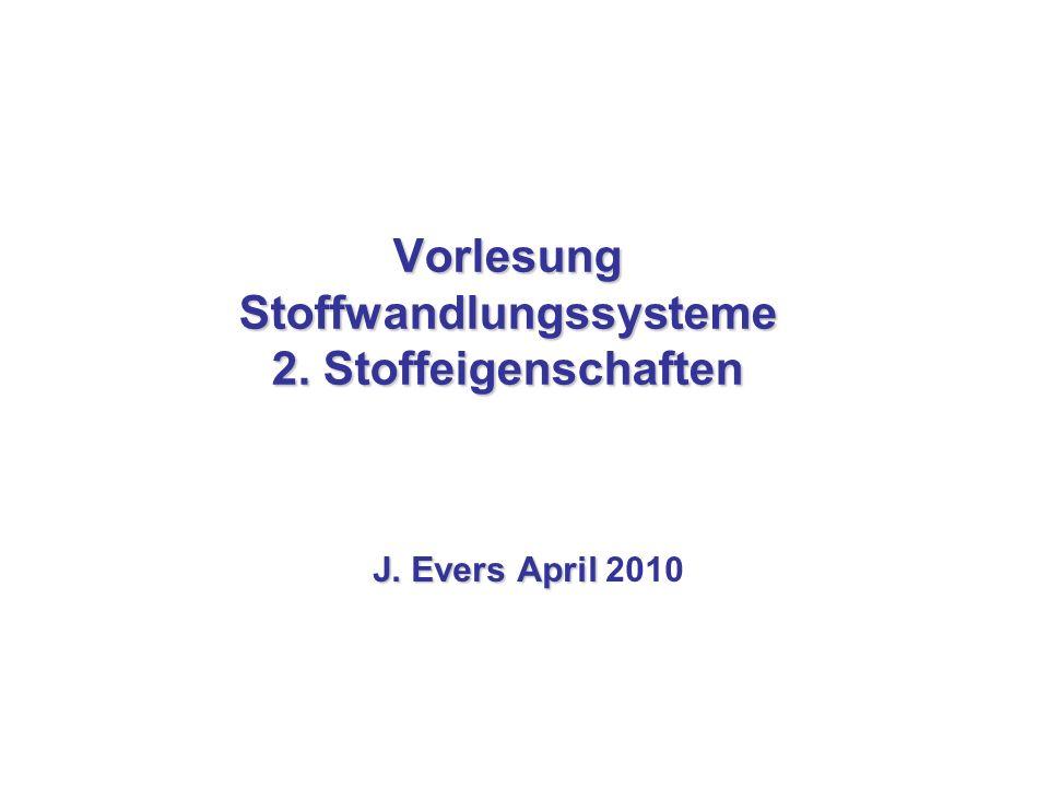 Vorlesung Stoffwandlungssysteme 2. Stoffeigenschaften J. Evers April J. Evers April 2010