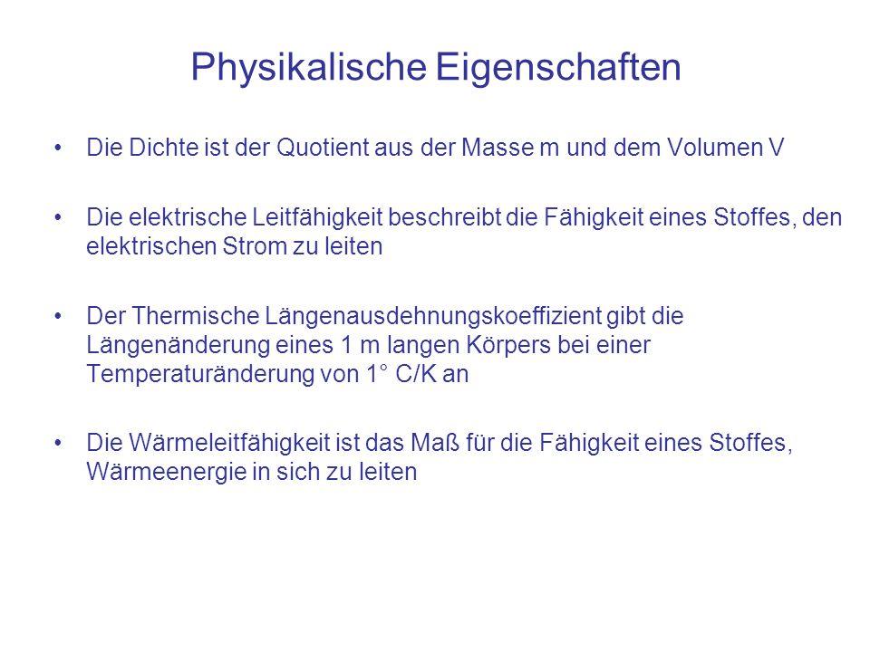Physikalische Eigenschaften Die Dichte ist der Quotient aus der Masse m und dem Volumen V Die elektrische Leitfähigkeit beschreibt die Fähigkeit eines