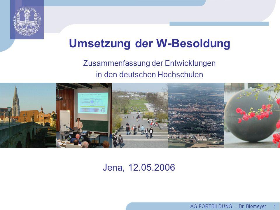 AG FORTBILDUNG - Dr. Blomeyer 1 Umsetzung der W-Besoldung Zusammenfassung der Entwicklungen in den deutschen Hochschulen Jena, 12.05.2006