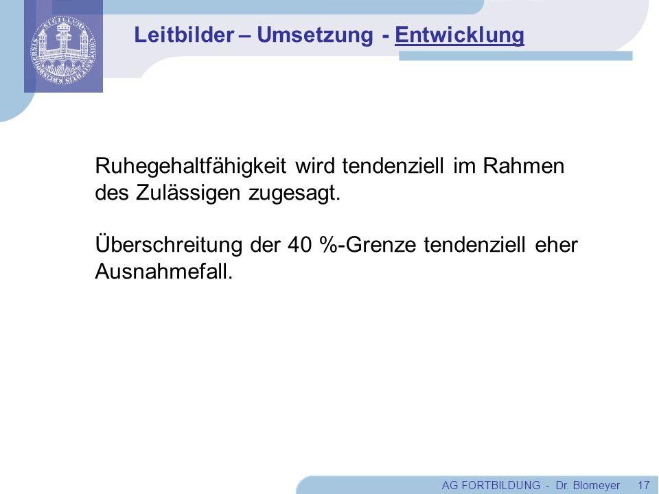 AG FORTBILDUNG - Dr. Blomeyer 17 Ruhegehaltfähigkeit wird tendenziell im Rahmen des Zulässigen zugesagt. Überschreitung der 40 %-Grenze tendenziell eh