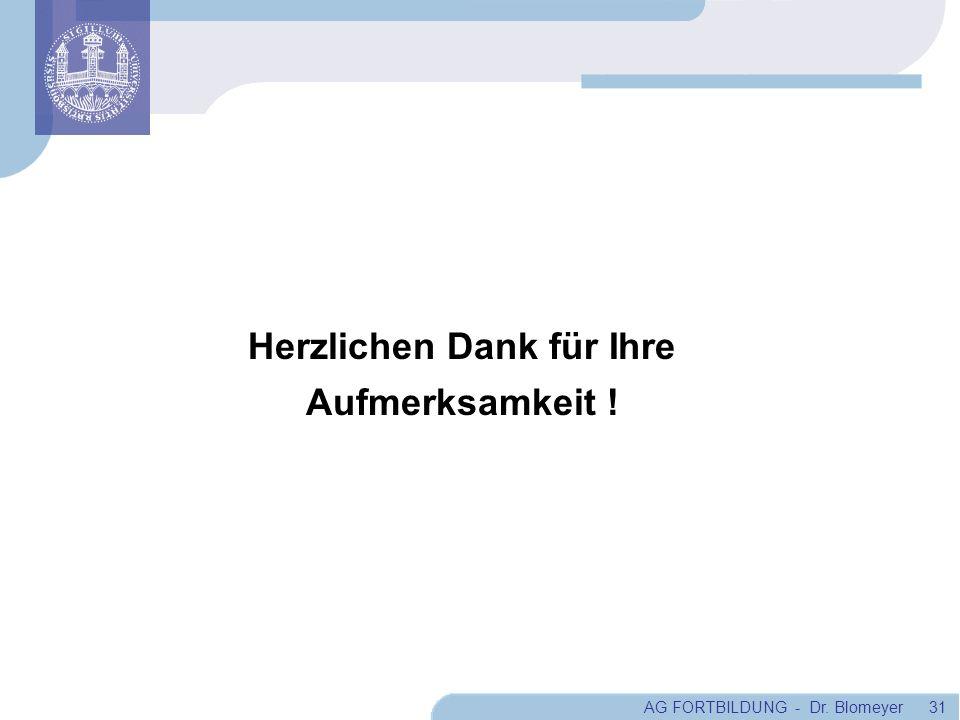 AG FORTBILDUNG - Dr. Blomeyer 31 Herzlichen Dank für Ihre Aufmerksamkeit !