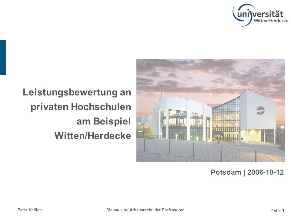 Peter KallienDienst- und Arbeitsrecht der Professoren Folie 1 Leistungsbewertung an privaten Hochschulen am Beispiel Witten/Herdecke Potsdam   2006-10