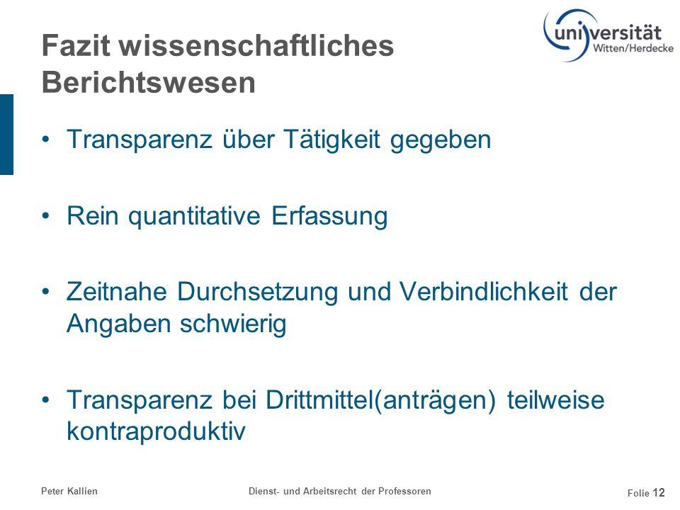Peter KallienDienst- und Arbeitsrecht der Professoren Folie 12 Fazit wissenschaftliches Berichtswesen Transparenz über Tätigkeit gegeben Rein quantita