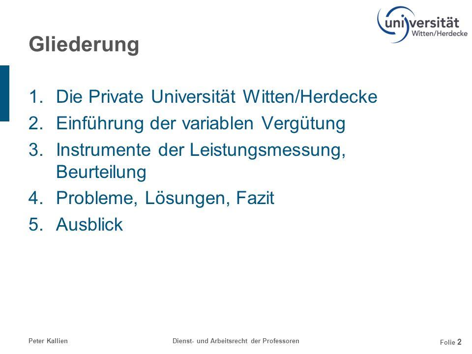 Peter KallienDienst- und Arbeitsrecht der Professoren Folie 2 Gliederung 1.Die Private Universität Witten/Herdecke 2.Einführung der variablen Vergütun