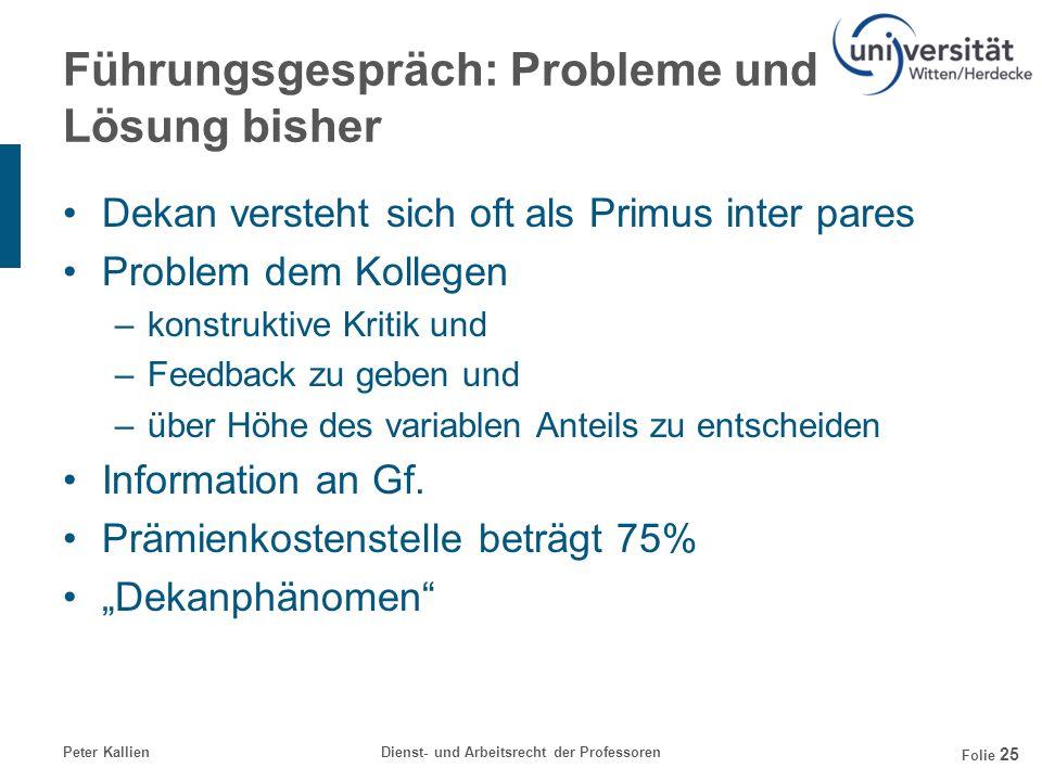 Peter KallienDienst- und Arbeitsrecht der Professoren Folie 25 Führungsgespräch: Probleme und Lösung bisher Dekan versteht sich oft als Primus inter p