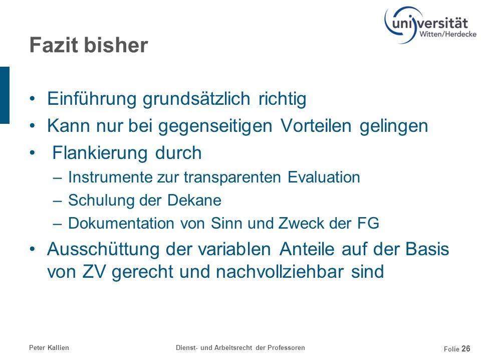 Peter KallienDienst- und Arbeitsrecht der Professoren Folie 26 Fazit bisher Einführung grundsätzlich richtig Kann nur bei gegenseitigen Vorteilen geli