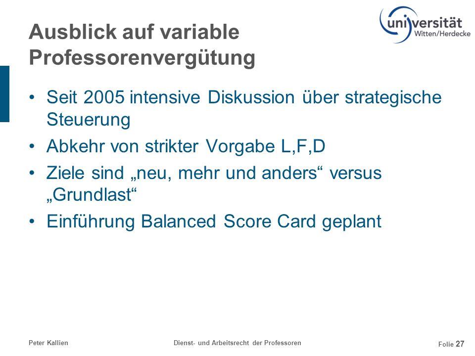 Peter KallienDienst- und Arbeitsrecht der Professoren Folie 27 Ausblick auf variable Professorenvergütung Seit 2005 intensive Diskussion über strategi