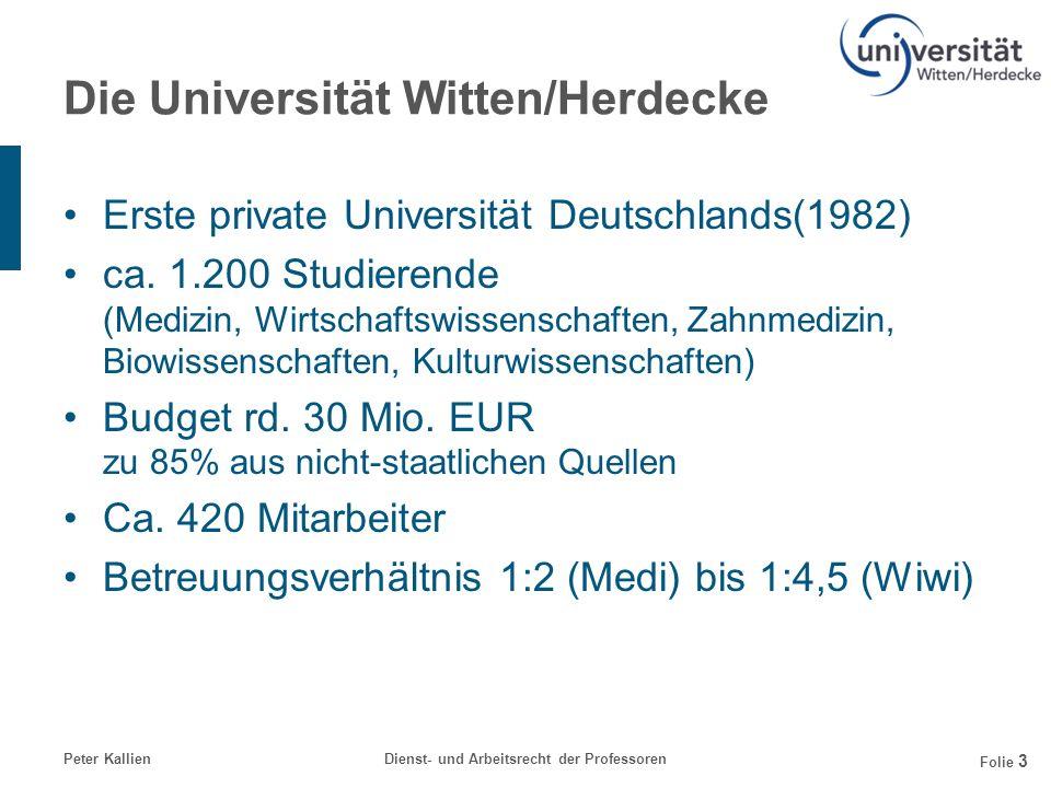 Peter KallienDienst- und Arbeitsrecht der Professoren Folie 3 Die Universität Witten/Herdecke Erste private Universität Deutschlands(1982) ca. 1.200 S