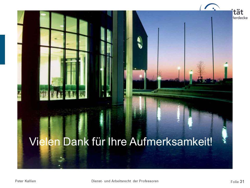 Peter KallienDienst- und Arbeitsrecht der Professoren Folie 31 Vielen Dank für Ihre Aufmerksamkeit!