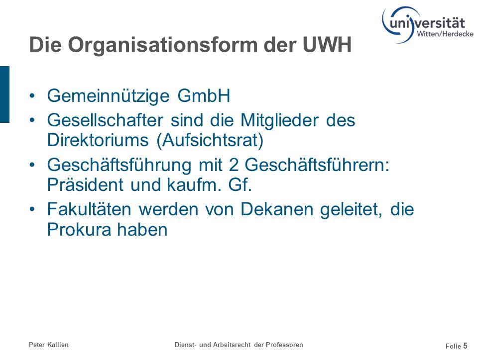 Peter KallienDienst- und Arbeitsrecht der Professoren Folie 5 Die Organisationsform der UWH Gemeinnützige GmbH Gesellschafter sind die Mitglieder des