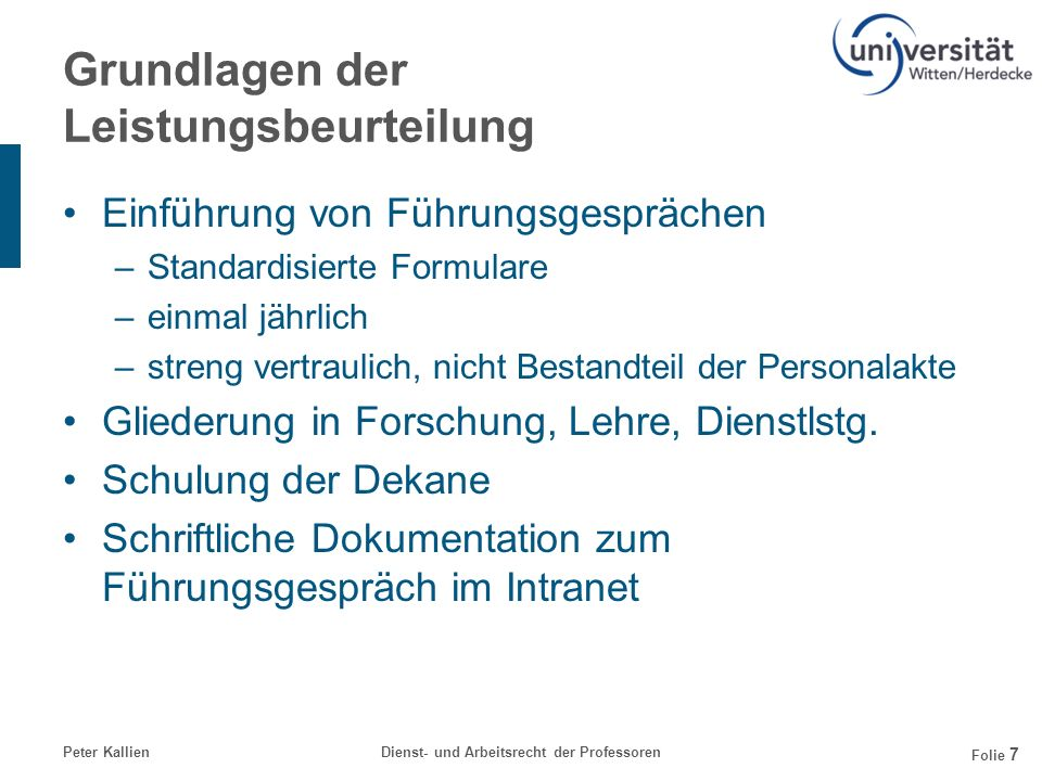 Peter KallienDienst- und Arbeitsrecht der Professoren Folie 7 Grundlagen der Leistungsbeurteilung Einführung von Führungsgesprächen –Standardisierte F