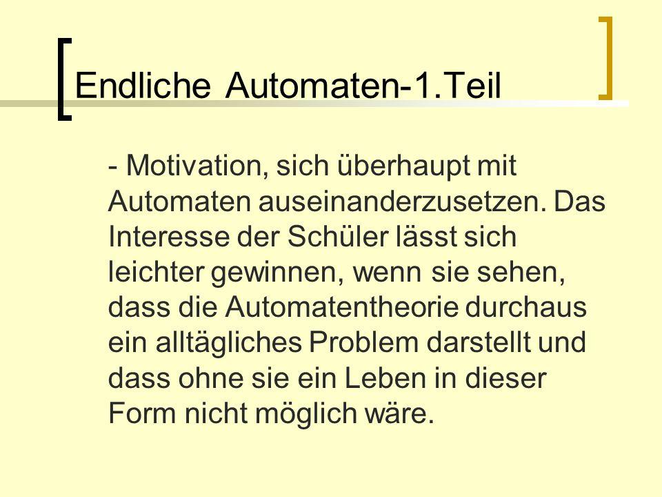 Endliche Automaten-1.Teil - Motivation, sich überhaupt mit Automaten auseinanderzusetzen. Das Interesse der Schüler lässt sich leichter gewinnen, wenn