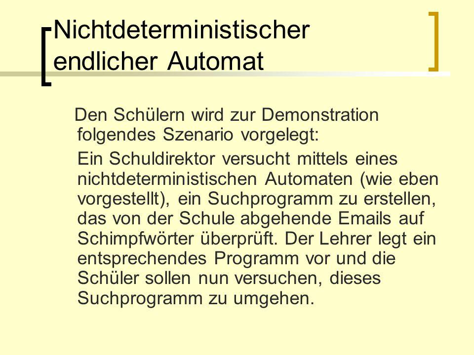 Nichtdeterministischer endlicher Automat Den Schülern wird zur Demonstration folgendes Szenario vorgelegt: Ein Schuldirektor versucht mittels eines ni