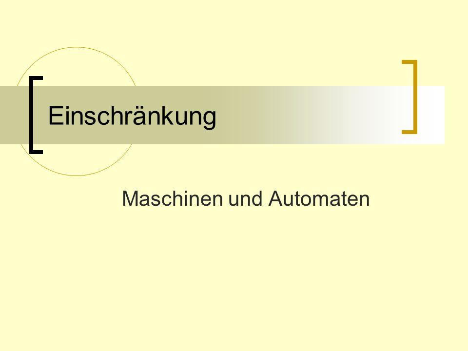 Einschränkung Maschinen und Automaten