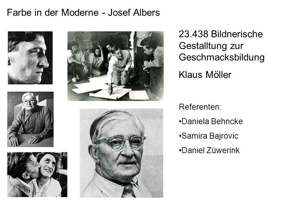 Farbe in der Moderne - Josef Albers 23.438 Bildnerische Gestalltung zur Geschmacksbildung Klaus Möller Referenten: Daniela Behncke Samira Bajrovic Dan