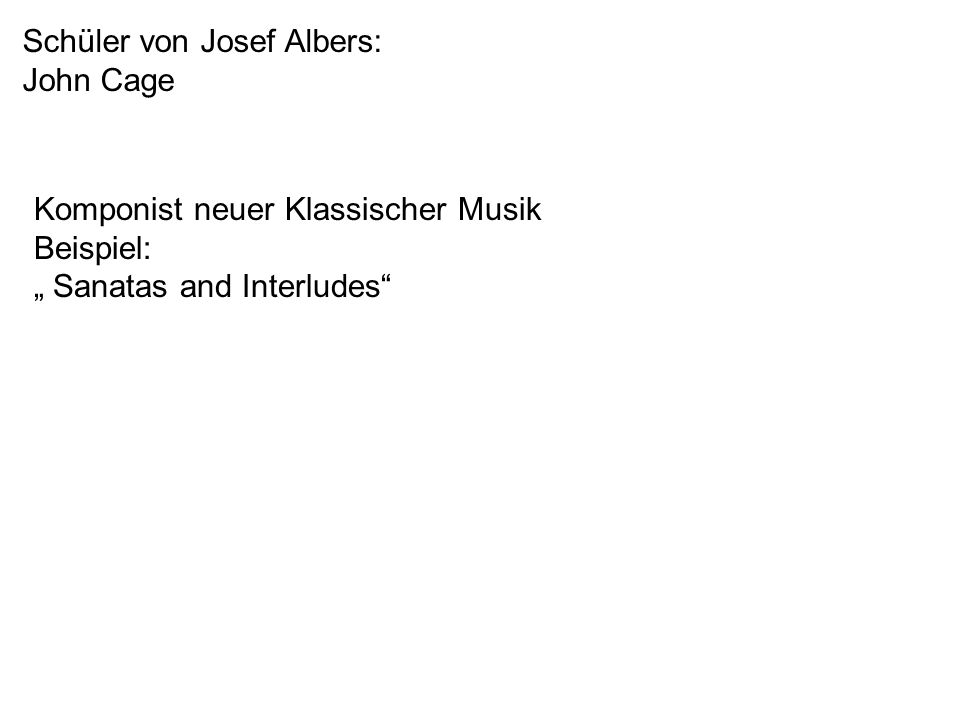 Schüler von Josef Albers: John Cage Komponist neuer Klassischer Musik Beispiel: Sanatas and Interludes