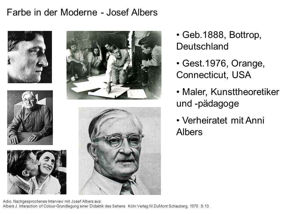 Farbe in der Moderne - Josef Albers Geb.1888, Bottrop, Deutschland Gest.1976, Orange, Connecticut, USA Maler, Kunsttheoretiker und -pädagoge Verheirat