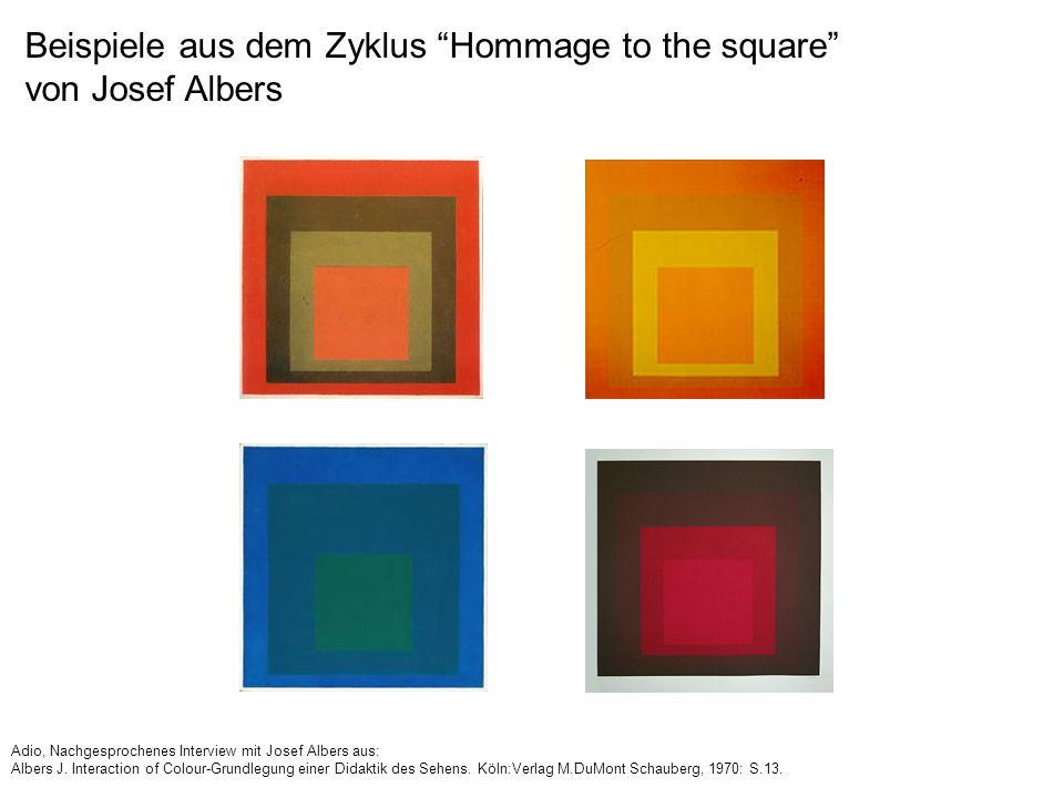 Beispiele aus dem Zyklus Hommage to the square von Josef Albers Adio, Nachgesprochenes Interview mit Josef Albers aus: Albers J. Interaction of Colour