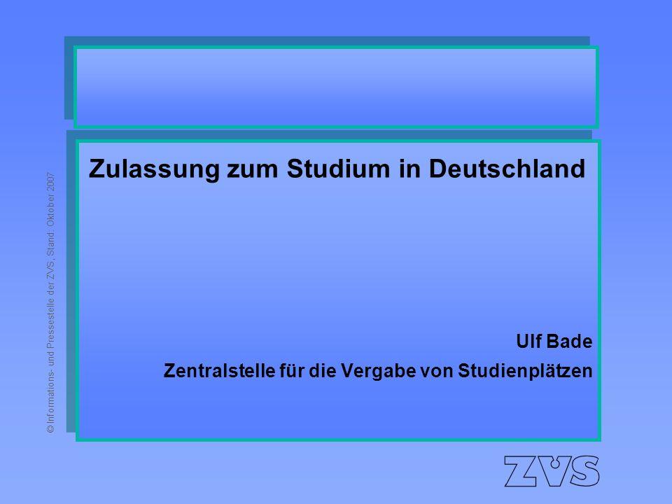 © Informations- und Pressestelle der ZVS, Stand: Oktober 2007 Zulassung zum Studium in Deutschland Ulf Bade Zentralstelle für die Vergabe von Studienplätzen