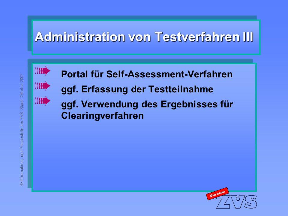 © Informations- und Pressestelle der ZVS, Stand: Oktober 2007 Administration von Testverfahren III à Portal für Self-Assessment-Verfahren à ggf.
