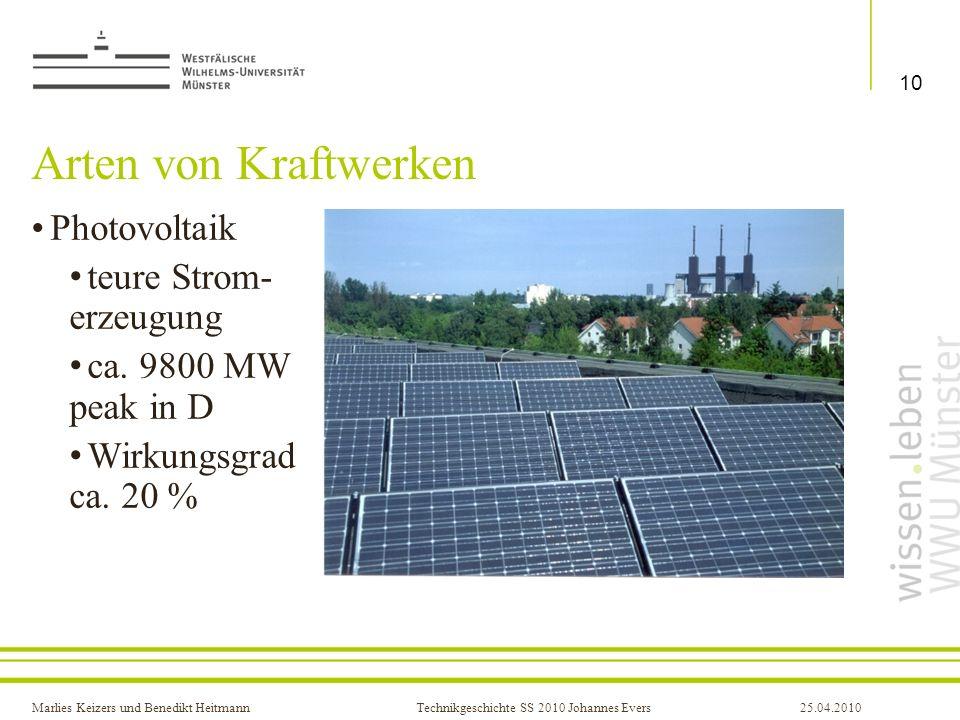 Marlies Keizers und Benedikt HeitmannTechnikgeschichte SS 2010 Johannes Evers25.04.2010 Arten von Kraftwerken Photovoltaik teure Strom- erzeugung ca.