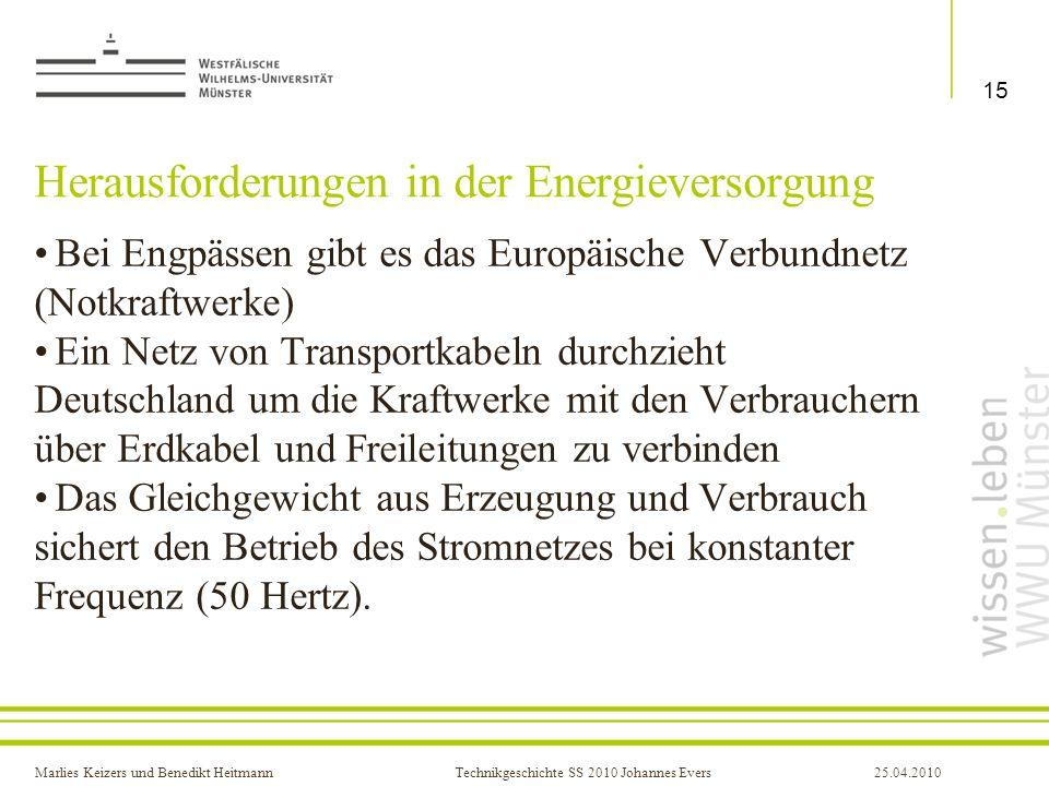 Marlies Keizers und Benedikt HeitmannTechnikgeschichte SS 2010 Johannes Evers25.04.2010 Herausforderungen in der Energieversorgung Bei Engpässen gibt