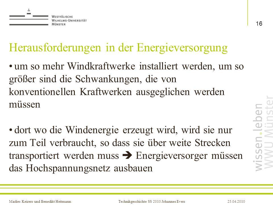 Marlies Keizers und Benedikt HeitmannTechnikgeschichte SS 2010 Johannes Evers25.04.2010 Herausforderungen in der Energieversorgung um so mehr Windkraf