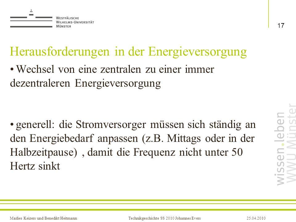 Marlies Keizers und Benedikt HeitmannTechnikgeschichte SS 2010 Johannes Evers25.04.2010 Herausforderungen in der Energieversorgung Wechsel von eine ze