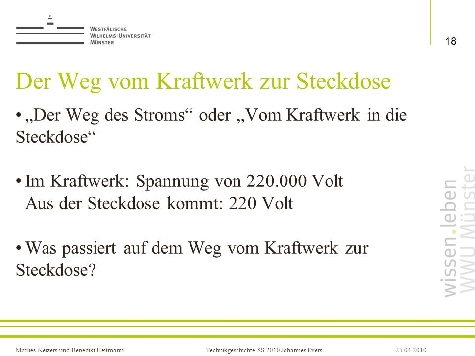Marlies Keizers und Benedikt HeitmannTechnikgeschichte SS 2010 Johannes Evers25.04.2010 Der Weg vom Kraftwerk zur Steckdose Der Weg des Stroms oder Vo